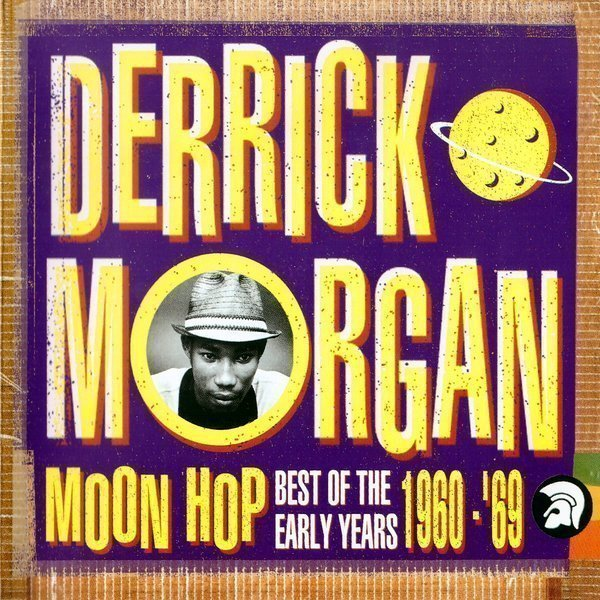 Derrick Morgan - Moon Hop - Best Of The Early Years 1960-69