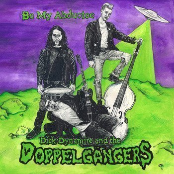 Dick Dynamite And The Doppelgangers - Psychopaths From Outer Space