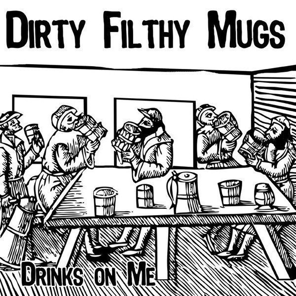 Dirty Filthy Mugs - Drinks On Me