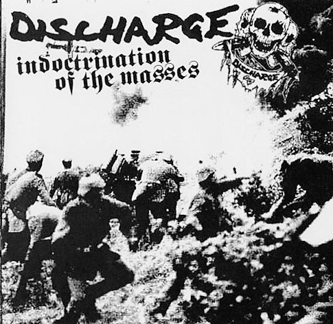 Discharge - Indoctrination Of The Masses
