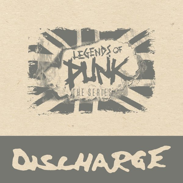 Discharge - Legends Of Punk Vol. 1