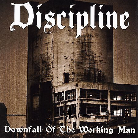 Discipline - Downfall Of The Working Man