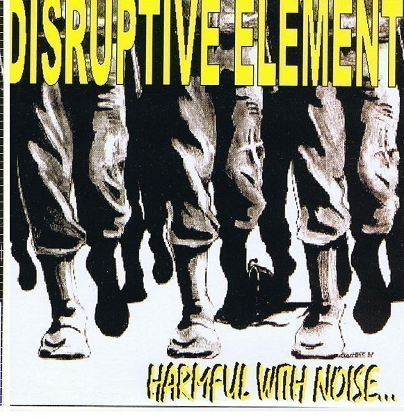Disruptive Element - Harmful With Noise...Not With Weapons!