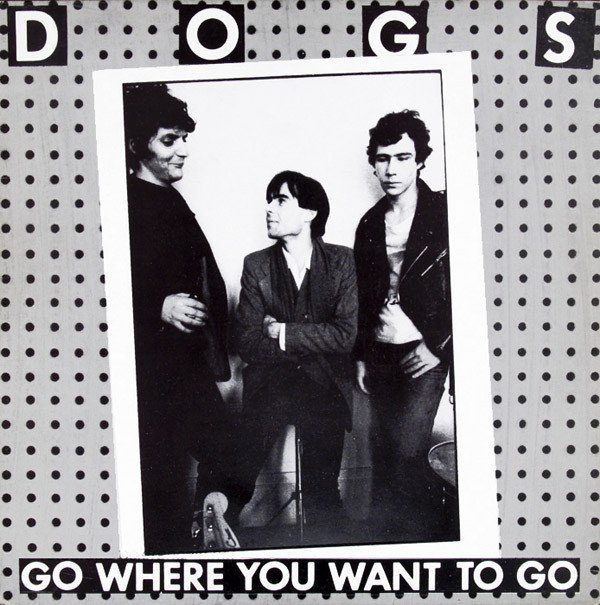 Dogs - Go Where You Want To Go