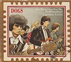 Dogs - Too Much Class For The Neighborhood - Legendary Lovers