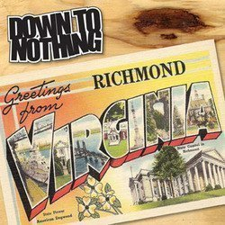 Down To Nothing - Greetings From Richmond, Virginia