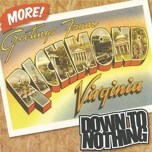 Down To Nothing - More! Greetings From Richmond, Virginia