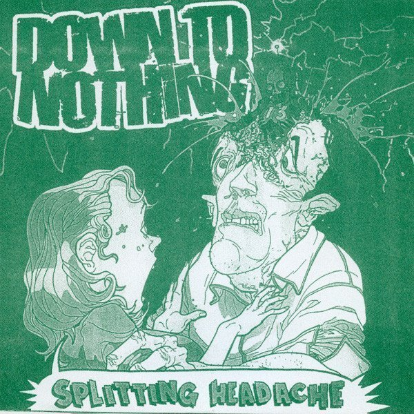 Down To Nothing - Splitting Headache
