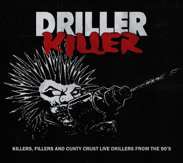Driller Killer - Killers,Fillers And Cunty Crust Live Drillers From The 90s