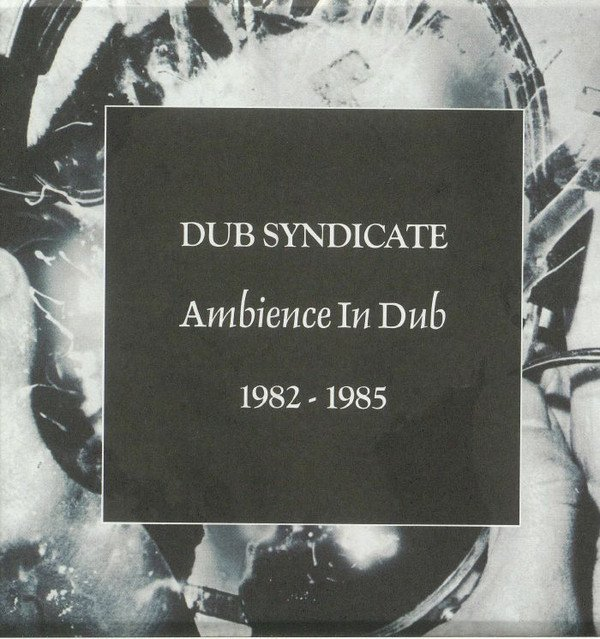 Dub Syndicate - Ambience In Dub 1982 - 1985