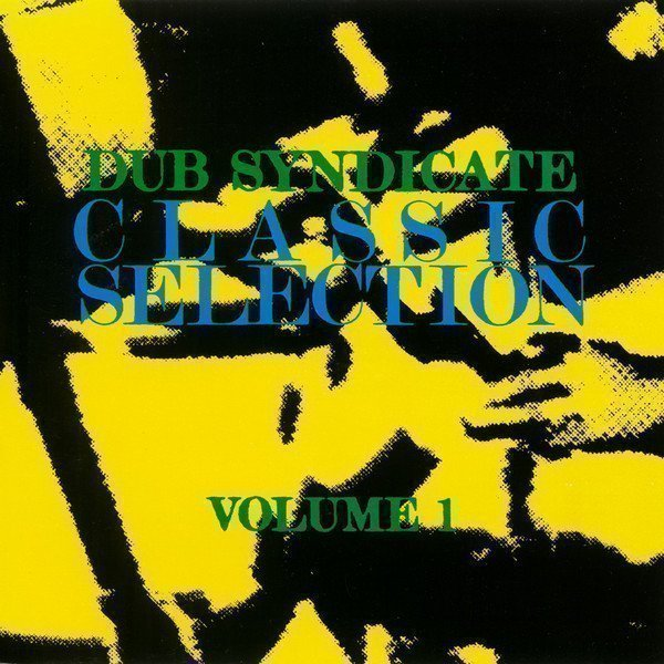 Dub Syndicate - Classic Selection Volume 1