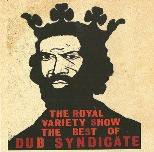 Dub Syndicate - The Royal Variety Show (The Best Of Dub Syndicate)