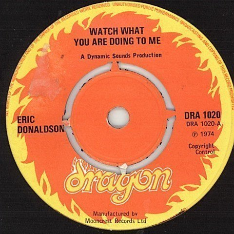 Eric Donaldson - Watch What You Are Doing To Me