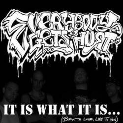 Everybody Gets Hurt - It Is What It Is