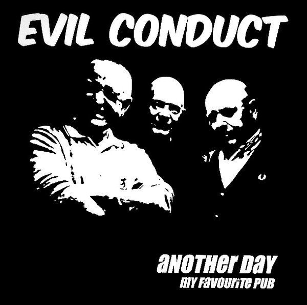 Evil Conduct - Another Day / My Favourite Pub