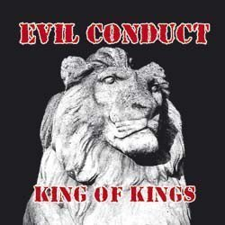 Evil Conduct - King Of Kings