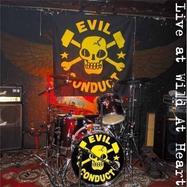 Evil Conduct - Live At Wild At Heart