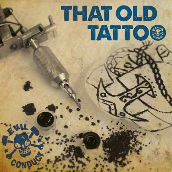Evil Conduct - That Old Tattoo / Pick Up The Pieces