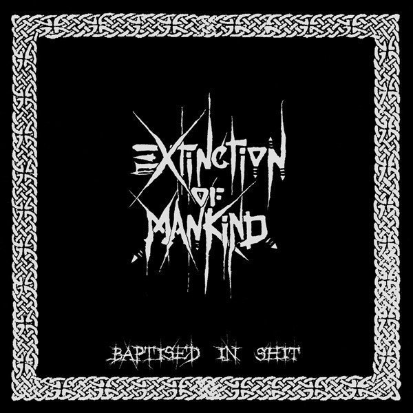 Extinction Of Mankind - Baptised In Shit