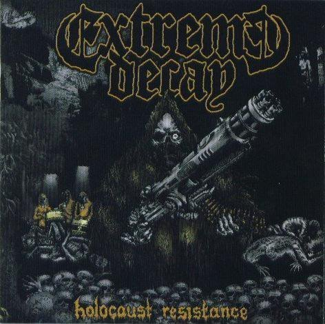 Extreme Decay - Holocaust Resistance
