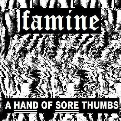 Famine - A Hand Of Sore Thumbs