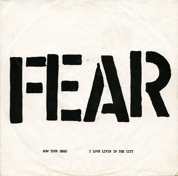 Fear - Now Your Dead / I Love Livin In The City