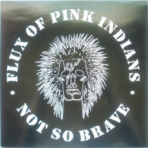 Flux Of Pink Indians - Not So Brave