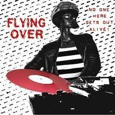 Flying Over - No One Here Gets Out Alive