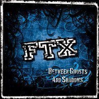 Ftx - Between Ghosts And Shadows...