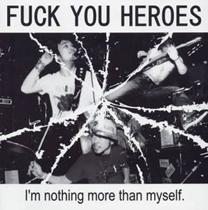 Fuck You Heroes - I