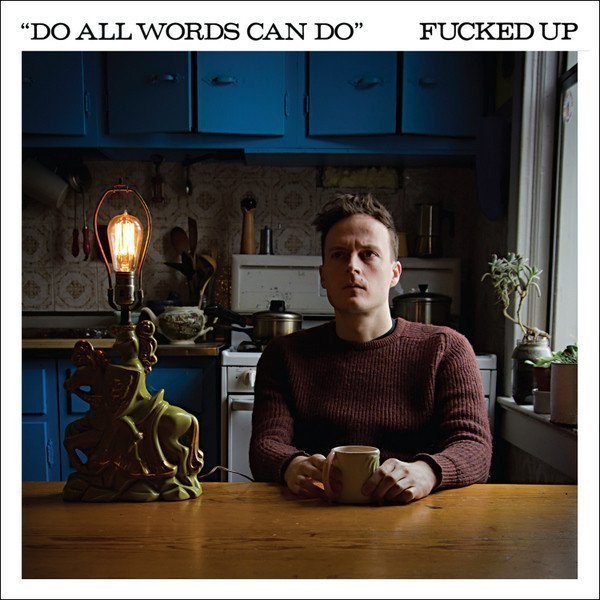 Fucked Up - Do All Words Can Do