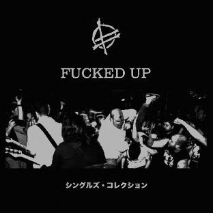 Fucked Up - Singles Collection