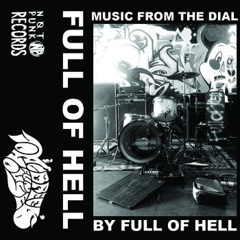 Full Of Hell - Music From The Dial