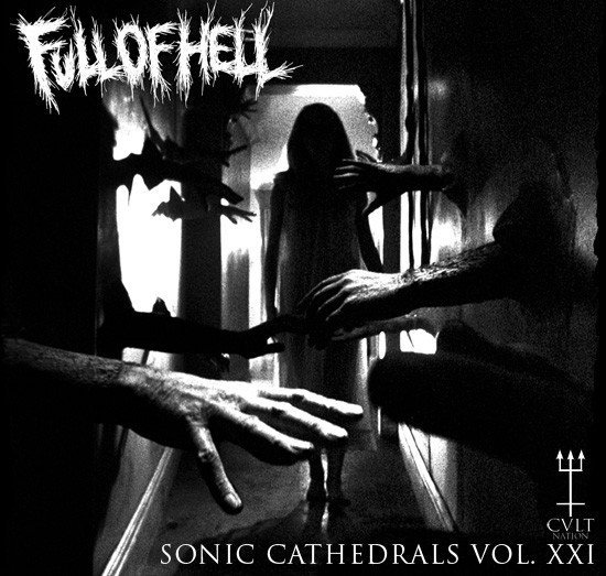 Full Of Hell - Sonic Cathedrals Vol. XXI