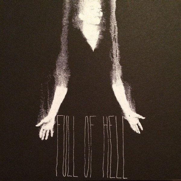 Full Of Hell - The Inevitable Fear Of Existence