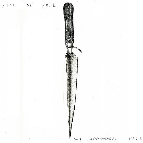 Full Of Hell - Thee Insurmountable Wall / The Exotic Sounds Of Psywarfare