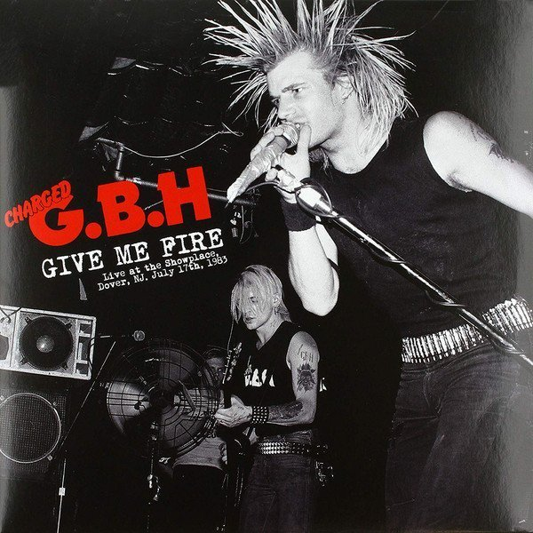 Gbh - Give Me Fire Live At The Showplace, Dover, Nj, July 17th, 1983