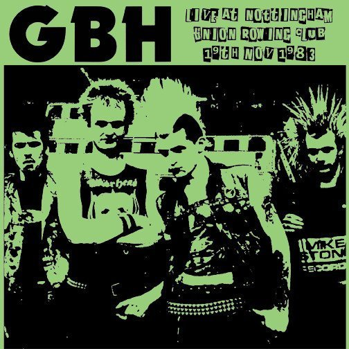 Gbh - Live At Nottingham Rowing Club 19.11.83