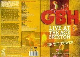 Gbh - Live At The Ace Brixton + Up Yer Tower