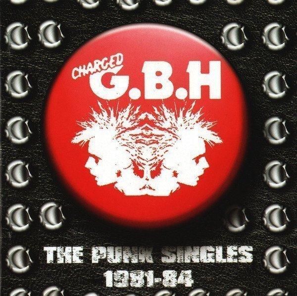 Gbh - The Punk Singles 1981-84