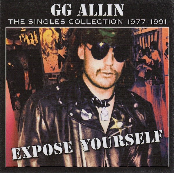 Gg Allin - Expose Yourself - The Singles Collection 1977-1991