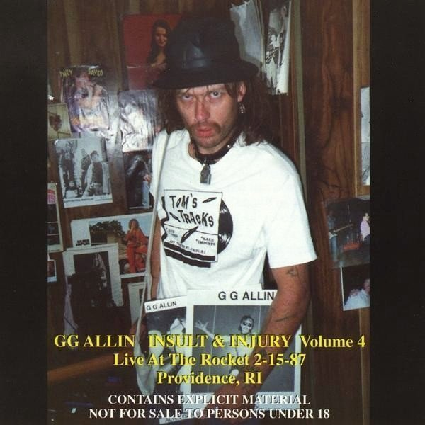 Gg Allin - Insult & Injury Volume 4 (Live At The Rocket 2-15-87 Providence, RI)