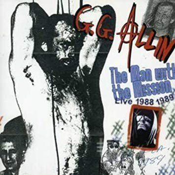Gg Allin - The Man With The Mission (Live 1988 1989)