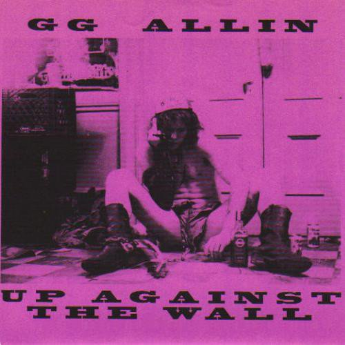 Gg Allin - Up Against The Wall