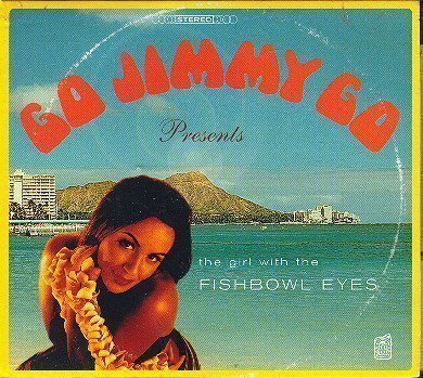 Go Jimmy Go - Girl With The Fishbowl Eyes
