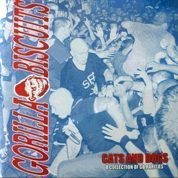 Gorilla Biscuits - Cats And Dogs A Collection of GB Rarities