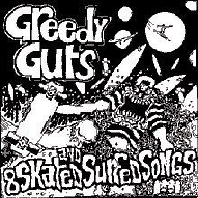 Greedy Guts - 8 Skated And Surfed Songs