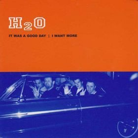 H2o - It Was A Good Day / I Want More