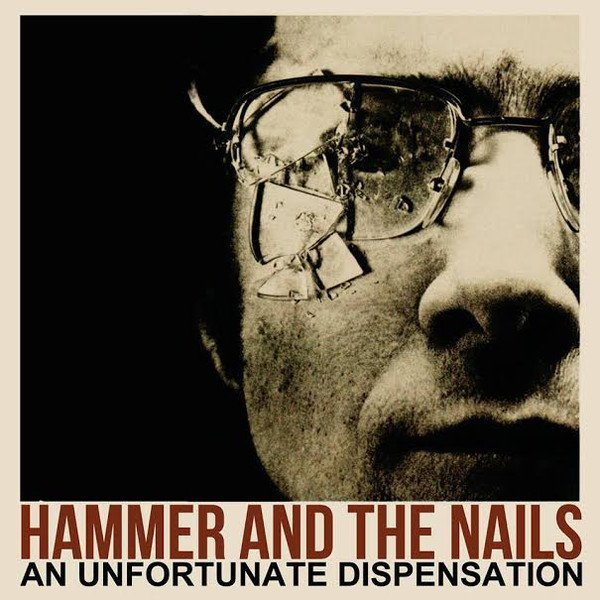 Hammer And The Nails - An Unfortunate Dispensation