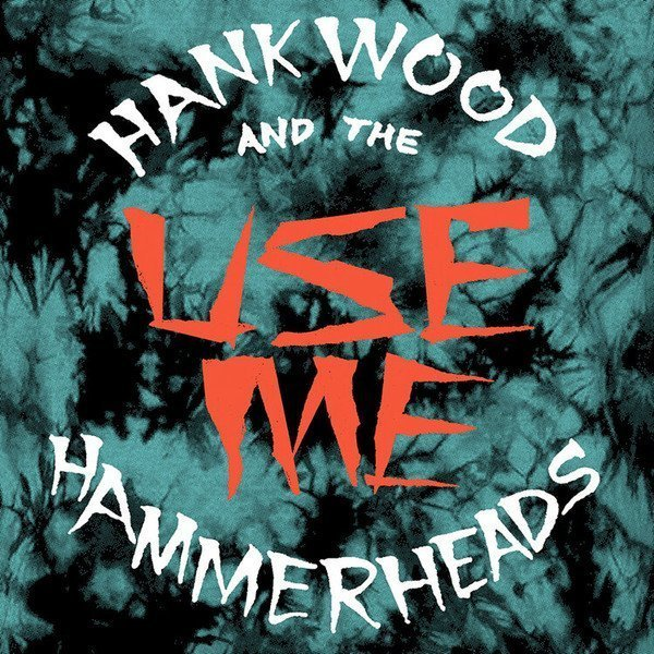 Hank Wood  The Hammerheads - Use Me
